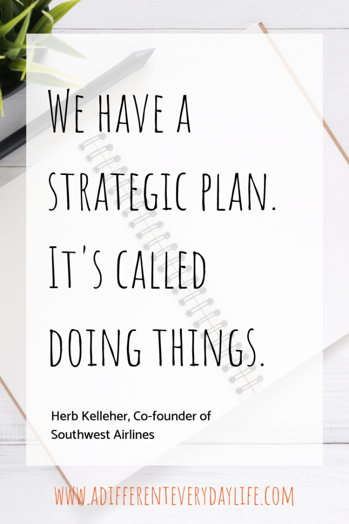 "Quote - ""We have a strategic plan. It's called doing things."""
