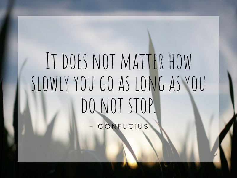 Motivational Quote: It does not matter how slowly you go as long as you do not stop. - Confucius