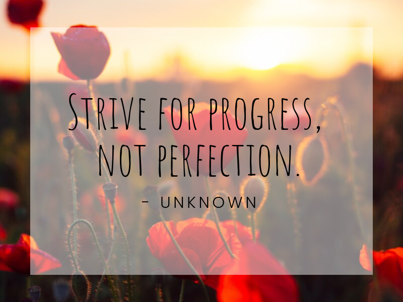 Motivational Quote: Strive for progress, not perfection.