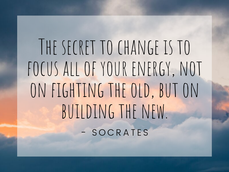 Motivational Quote: The secret to change is to focus all of your energy, not on fighting the old, but on building the new. -Socrates