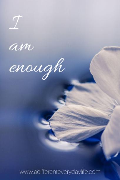 Positive affirmation - I am enough.