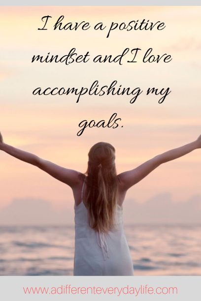 I have a positive mindset and I love accomplishing my goals.