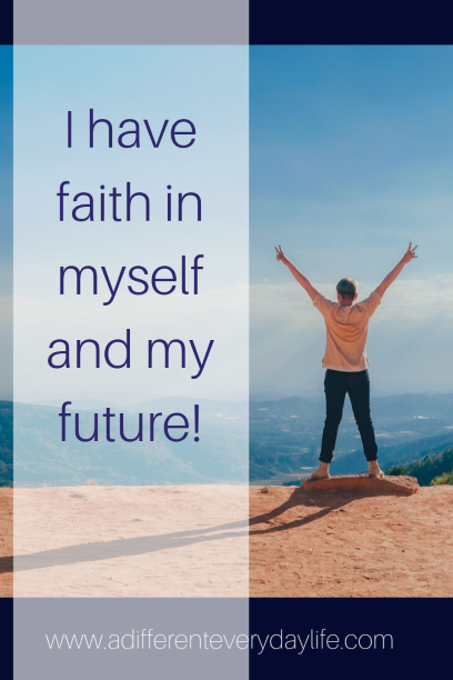 Positive affirmation - I have faith in myself and my future.